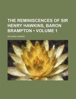 Book The Reminiscences Of Sir Henry Hawkins, Baron Brampton (volume 1) by Richard Harris