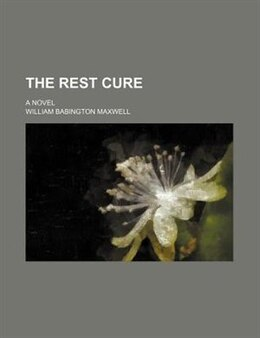 Book The Rest Cure; A Novel by William Babington Maxwell