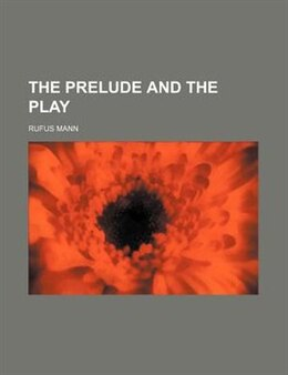 Book The prelude and the play by Rufus Mann