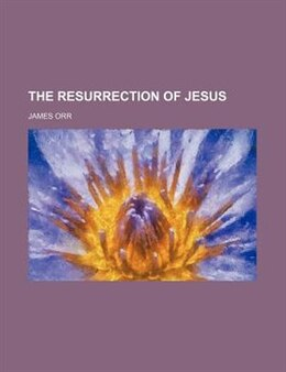 Book The resurrection of Jesus by James Orr
