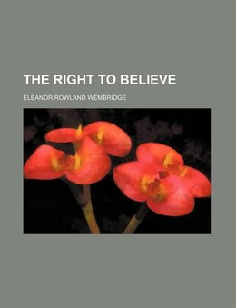 Book The right to believe by Eleanor Rowland Wembridge