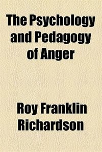 Book The psychology and pedagogy of anger by Roy Franklin Richardson