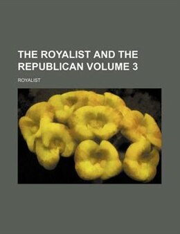 Book The Royalist And The Republican Volume 3 by Royalist