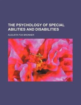 Book The Psychology Of Special Abilities And Disabilities by Augusta Fox Bronner