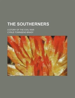 Book The Southerners; A Story Of The Civil War by Cyrus Townsend Brady
