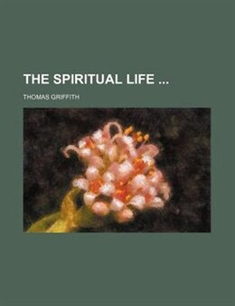 Book The Spiritual Life by Thomas Griffith