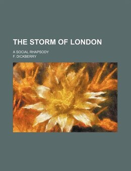 Book The Storm Of London; A Social Rhapsody by F. Dickberry