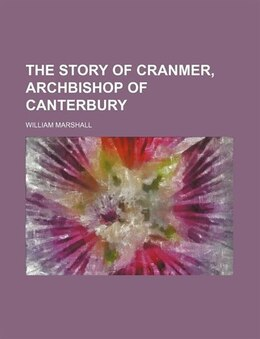 Book The story of Cranmer, archbishop of Canterbury by William Marshall