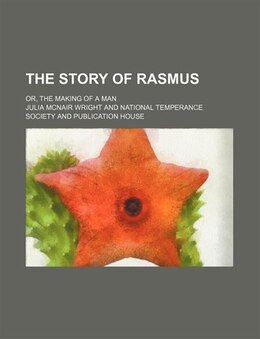 Book The Story Of Rasmus; Or, The Making Of A Man by Julia Mcnair Wright