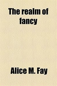 Book The realm of fancy by Alice M. Fay
