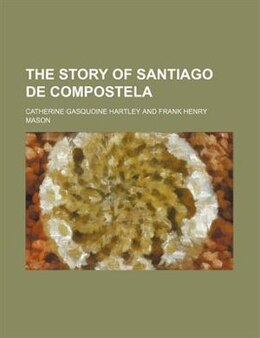 Book The story of Santiago de Compostela by Catherine Gasquoine Hartley