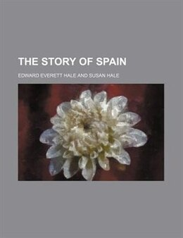 Book The story of Spain by Edward Everett Hale