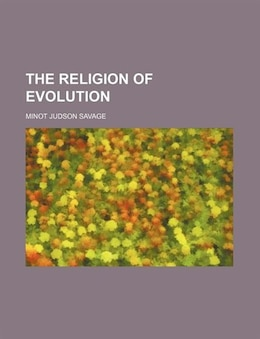Book The religion of evolution by Minot Judson Savage