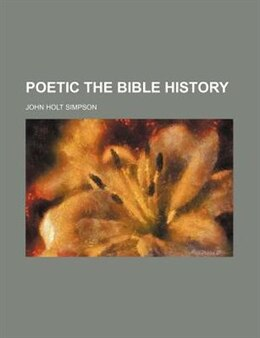 Book Poetic The Bible History by John Holt Simpson