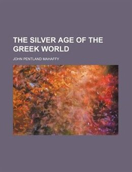 Book The Silver Age Of The Greek World by John Pentland Mahaffy