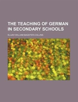 Book The teaching of German in secondary schools by Elijah William Bagster-collins