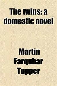 Book The twins: a domestic novel by Martin Farquhar Tupper