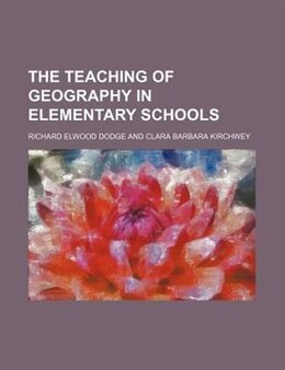 Book The Teaching Of Geography In Elementary Schools by Richard Elwood Dodge