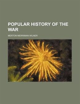 Book Popular History Of The War by Merton Merriman Wilner