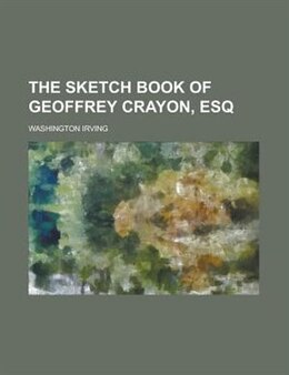 Book The sketch book of Geoffrey Crayon, esq by Washington Irving