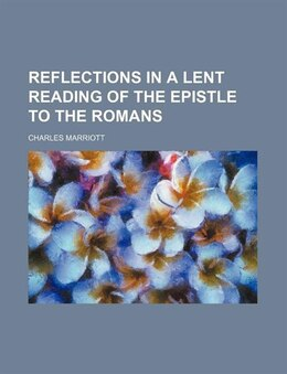 Book Reflections In A Lent Reading Of The Epistle To The Romans by Charles Marriott