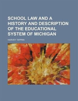 Book School Law And A History And Description Of The Educational System Of Michigan by Harvey Tappan