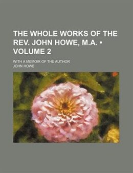 Book The Whole Works Of The Rev. John Howe, M.a. (volume 2); With A Memoir Of The Author by John Howe