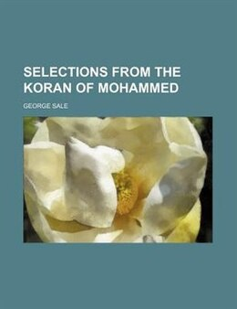 Book Selections From The Koran Of Mohammed by George Sale