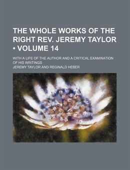 Book The Whole Works Of The Right Rev. Jeremy Taylor (volume 14); With A Life Of The Author And A… by Jeremy Taylor