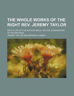 Book The Whole Works Of The Right Rev. Jeremy Taylor (volume 12); With A Life Of The Author And A… by Jeremy Taylor