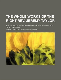 Book The Whole Works Of The Right Rev. Jeremy Taylor (volume 11); With A Life Of The Author And A… by Jeremy Taylor
