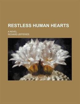 Book Restless Human Hearts (volume 1); A Novel by Richard Jefferies