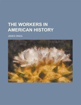 Book The Workers In American History by James Oneal