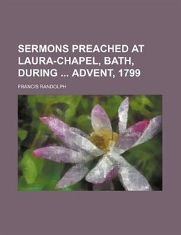 Book Sermons Preached At Laura-chapel, Bath, During  Advent, 1799 by Francis Randolph