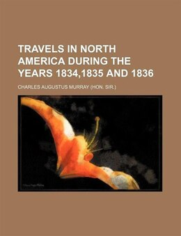 Book Travels in North America during the years 1834,1835 and 1836 by Charles Augustus Murray