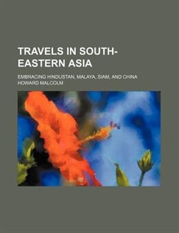 Book Travels In South-eastern Asia (volume 2); Embracing Hindustan, Malaya, Siam, And China by Howard Malcolm