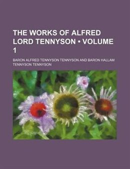 Book The Works Of Alfred Lord Tennyson (volume 1) by Baron Alfred Tennyson Tennyson