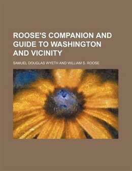 Book Roose's Companion And Guide To Washington And Vicinity by Samuel Douglas Wyeth