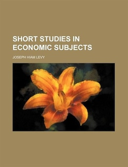 Book Short Studies In Economic Subjects by Joseph Hiam Levy