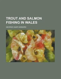 Book Trout and Salmon Fishing in Wales by George Agar Hansard