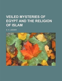 Book Veiled Mysteries of Egypt and the Religion of Islam by S. H. Leeder