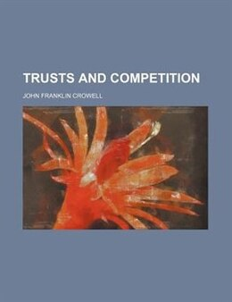 Book Trusts and Competition by John Franklin Crowell