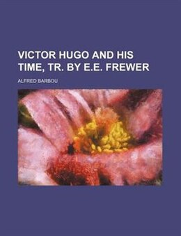 Book Victor Hugo and his time, tr. by E.E. Frewer by Alfred Barbou