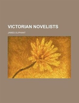 Book Victorian Novelists by James Oliphant