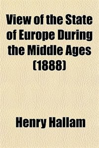 Book View of the State of Europe During the Middle Ages (1888) by Henry Hallam