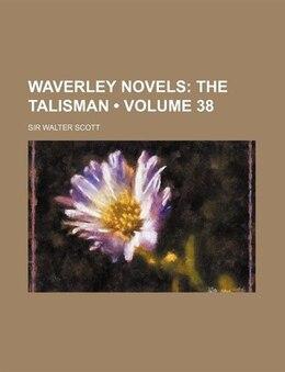 Book Waverley Novels (volume 38); The Talisman: The talisman. by Sir Walter Scott
