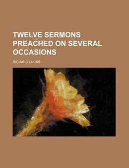 Book Twelve Sermons Preached On Several Occasions by Richard Lucas