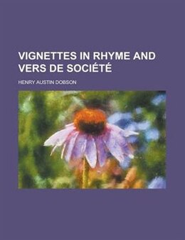 Book Vignettes In Rhyme And Vers De Société by Henry Austin Dobson