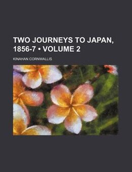 Book Two Journeys To Japan, 1856-7 (volume 2) by Kinahan Cornwallis