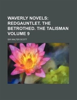 Book Waverly Novels Volume 9;  Redgauntlet. The Betrothed. The Talisman: Redgauntlet. The betrothed. The… by Sir Walter Scott